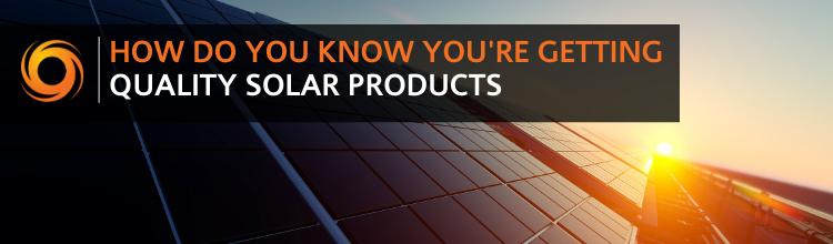 How do you know you're getting quality solar products